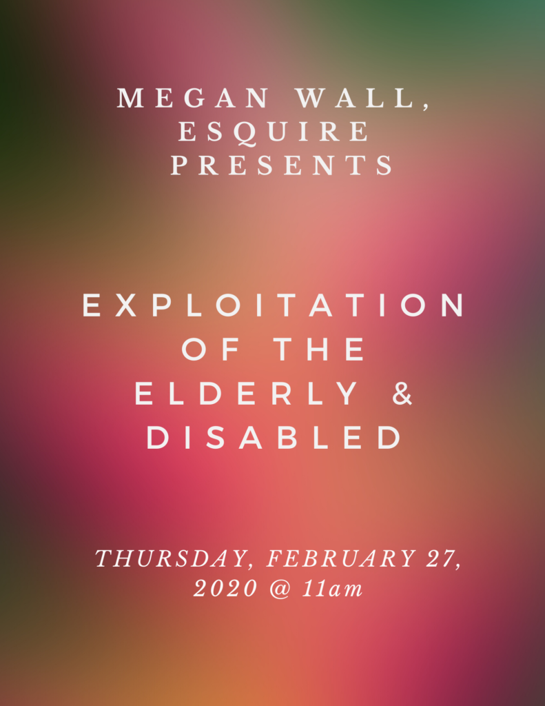 Exploitation of the Elderly and Disabled with Megan Wall Esquire Flyer